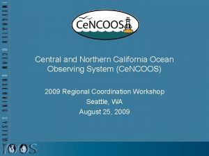 Central and Northern California Ocean Observing System Ce
