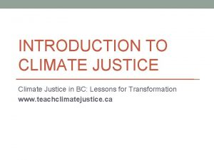 INTRODUCTION TO CLIMATE JUSTICE Climate Justice in BC