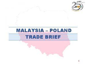 MALAYSIA POLAND TRADE BRIEF 1 MALAYSIA GLOBAL TRADE