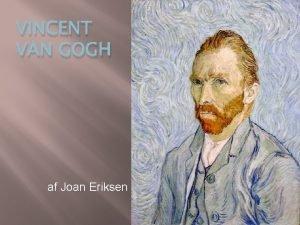 VINCENT VAN GOGH af Joan Eriksen Vincent Van