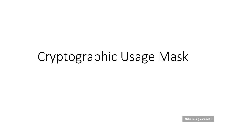 Cryptographic Usage Mask Nitin Jain Safenet Usage Mask