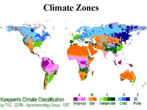 Climate Zones Climate zones are largely determined by