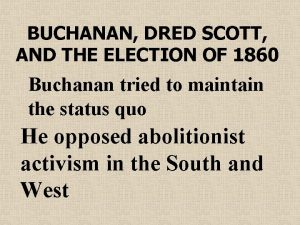 BUCHANAN DRED SCOTT AND THE ELECTION OF 1860