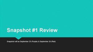 Snapshot 1 Review Snapshot will be September 25
