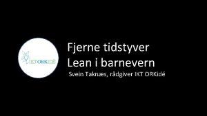 Fjerne tidstyver Lean i barnevern Svein Takns rdgiver