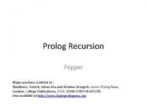 Prolog Recursion Pepper Major portions credited to Blackburn