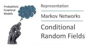 Probabilistic Graphical Models Representation Markov Networks Conditional Random