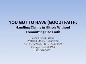 YOU GOT TO HAVE GOOD FAITH Handling Claims