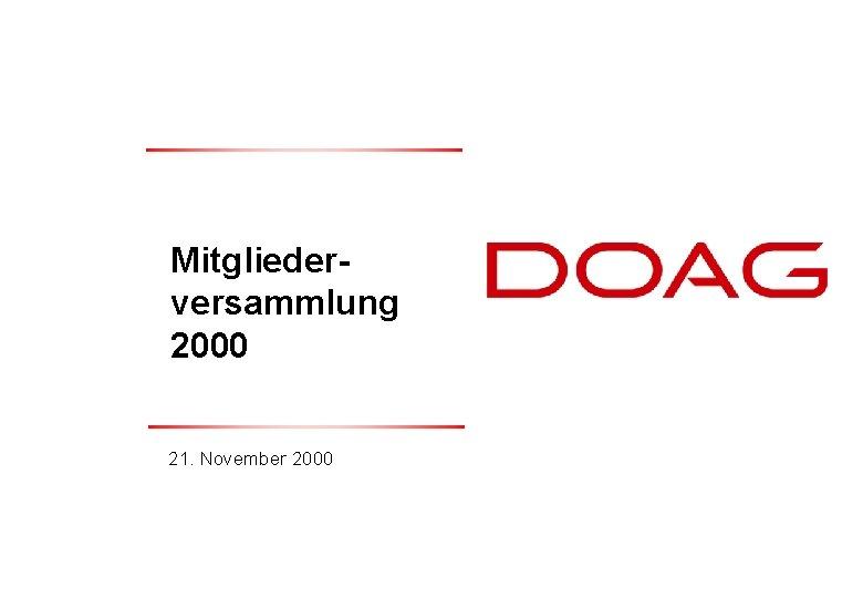 Mitgliederversammlung 2000 21 November 2000 DOAG e V