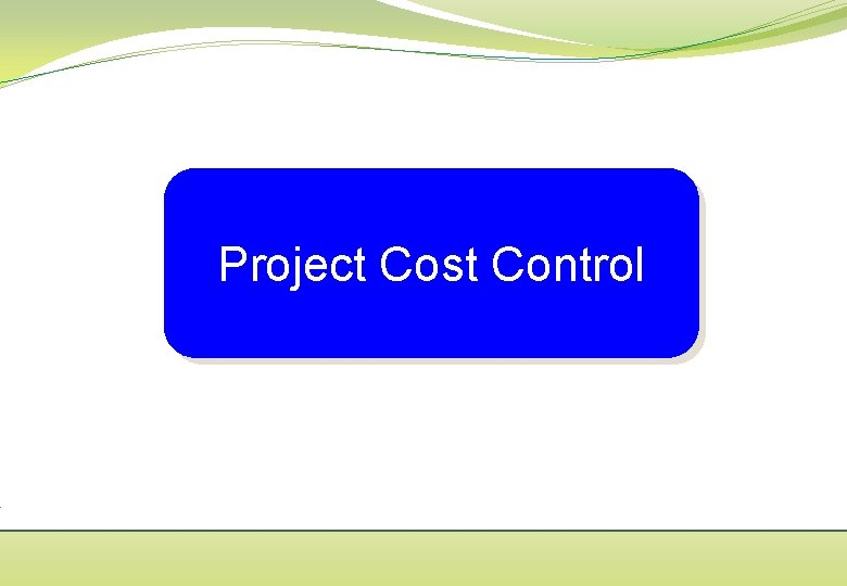 Project Cost Control Objectives of Project Cost Control