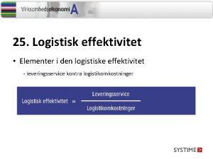 25 Logistisk effektivitet Elementer i den logistiske effektivitet