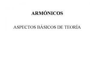 ARMNICOS ASPECTOS BSICOS DE TEORA ARMNICOS TEORA ARMNICOS