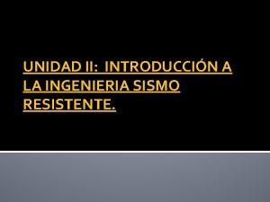 UNIDAD II INTRODUCCIN A LA INGENIERIA SISMO RESISTENTE