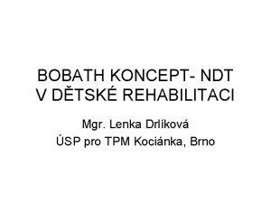 BOBATH KONCEPT NDT V DTSK REHABILITACI Mgr Lenka