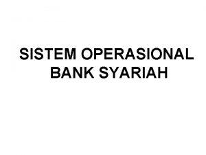 SISTEM OPERASIONAL BANK SYARIAH PRODUK BANK SYARIAH Produk