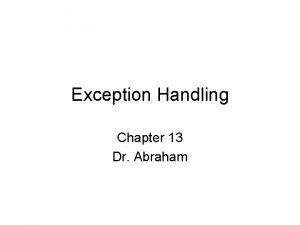 Exception Handling Chapter 13 Dr Abraham Pseudocode Perform