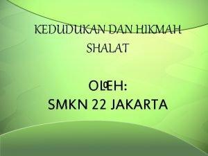 KEDUDUKAN DAN HIKMAH SHALAT 0 OLEH SMKN 22