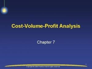 CostVolumeProfit Analysis Chapter 7 1 Copyright 2008 Prentice