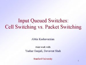 Input Queued Switches Cell Switching vs Packet Switching
