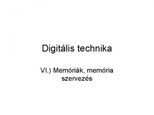 Digitlis technika VI Memrik memria szervezs ltalnos memria
