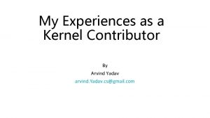 My Experiences as a Kernel Contributor By Arvind