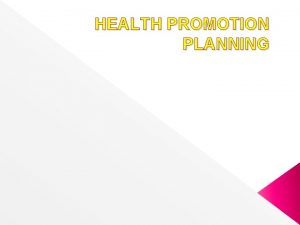 HEALTH PROMOTION PLANNING PLANNING PROCESS Planning is a