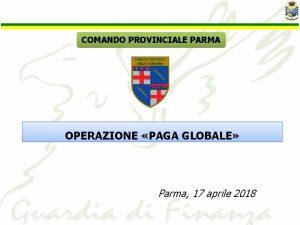 COMANDO PROVINCIALE PARMA OPERAZIONE PAGA GLOBALE Parma 17