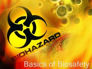 Basics of Biosafety Objectives Course Objectives This course