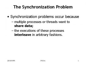 The Synchronization Problem Synchronization problems occur because multiple