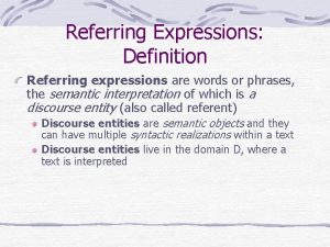 Referring Expressions Definition Referring expressions are words or