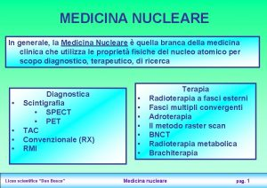 MEDICINA NUCLEARE In generale la Medicina Nucleare quella