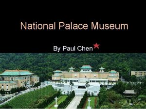 National Palace Museum By Paul Chen Outline l