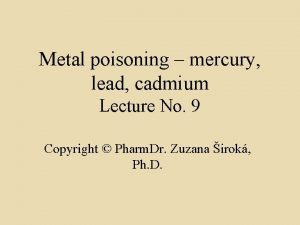 Metal poisoning mercury lead cadmium Lecture No 9