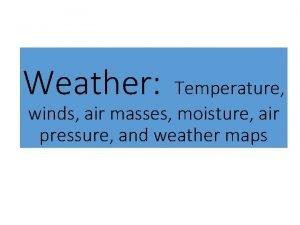Weather Temperature winds air masses moisture air pressure