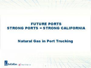 FUTURE PORTS STRONG PORTS STRONG CALIFORNIA Natural Gas