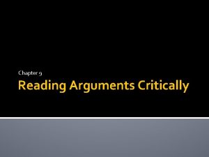 Chapter 9 Reading Arguments Critically Arguments What is