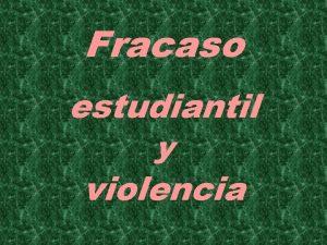 Fracaso estudiantil y violencia VIOLENCIA Y FRACASO ESCOLAR