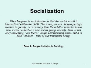Socialization What happens in socialization is that the