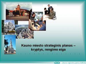 Kauno miesto strateginis planas kryptys rengimo eiga Kauno