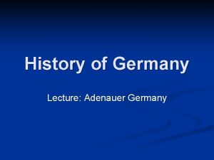 History of Germany Lecture Adenauer Germany Schedule 1