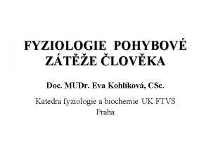 FYZIOLOGIE POHYBOV ZTE LOVKA Doc MUDr Eva Kohlkov