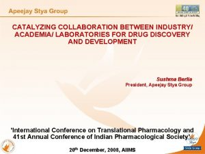 CATALYZING COLLABORATION BETWEEN INDUSTRY ACADEMIA LABORATORIES FOR DRUG