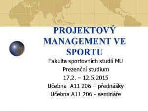PROJEKTOV MANAGEMENT VE SPORTU Fakulta sportovnch studi MU