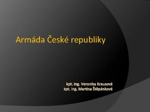 Armda esk republiky kpt Ing Veronika Krausov kpt