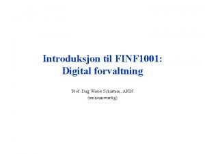 Introduksjon til FINF 1001 Digital forvaltning Prof Dag