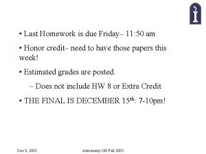 Last Homework is due Friday 11 50 am