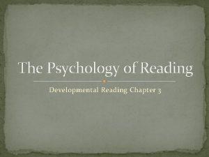 The Psychology of Reading Developmental Reading Chapter 3
