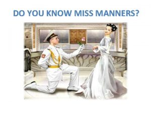 DO YOU KNOW MISS MANNERS MANNERS ARE IMPORTANT