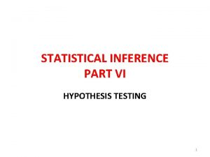 STATISTICAL INFERENCE PART VI HYPOTHESIS TESTING 1 TESTS