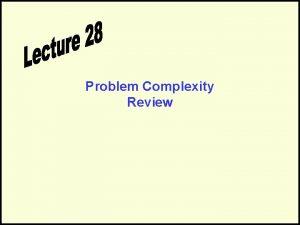 Problem Complexity Review Problem Complexity LB Online Survey
